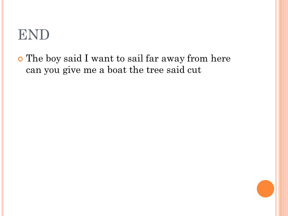 END The boy said I want to sail far away from here can you give me a boat the tree said cut