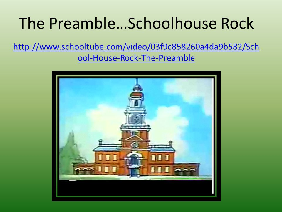 The Preamble…Schoolhouse Rock http://www.schooltube.com/video/03f9c858260a4da9b582/Sch ool-House-Rock-The-Preamble http://www.schooltube.com/video/03f9c858260a4da9b582/Sch ool-House-Rock-The-Preamble