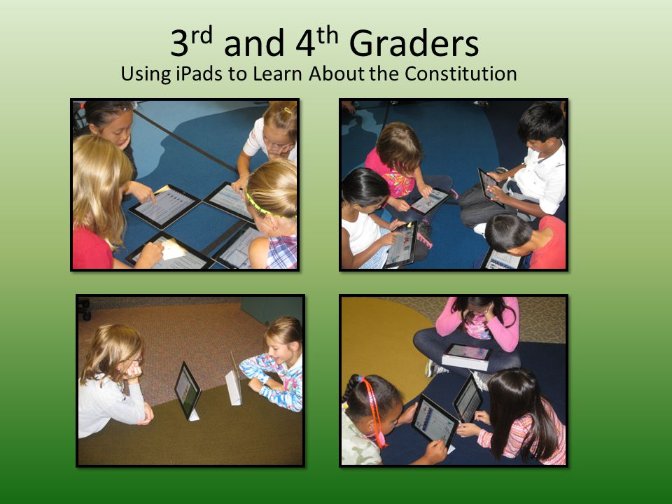 3 rd and 4 th Graders Using iPads to Learn About the Constitution
