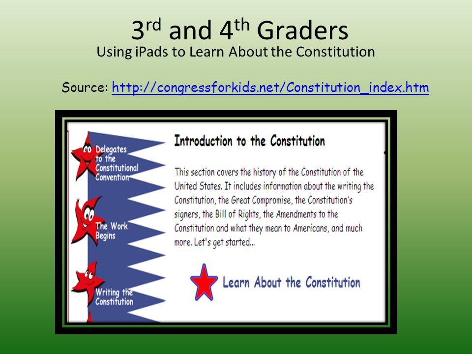 3 rd and 4 th Graders Using iPads to Learn About the Constitution Source: http://congressforkids.net/Constitution_index.htmhttp://congressforkids.net/Constitution_index.htm