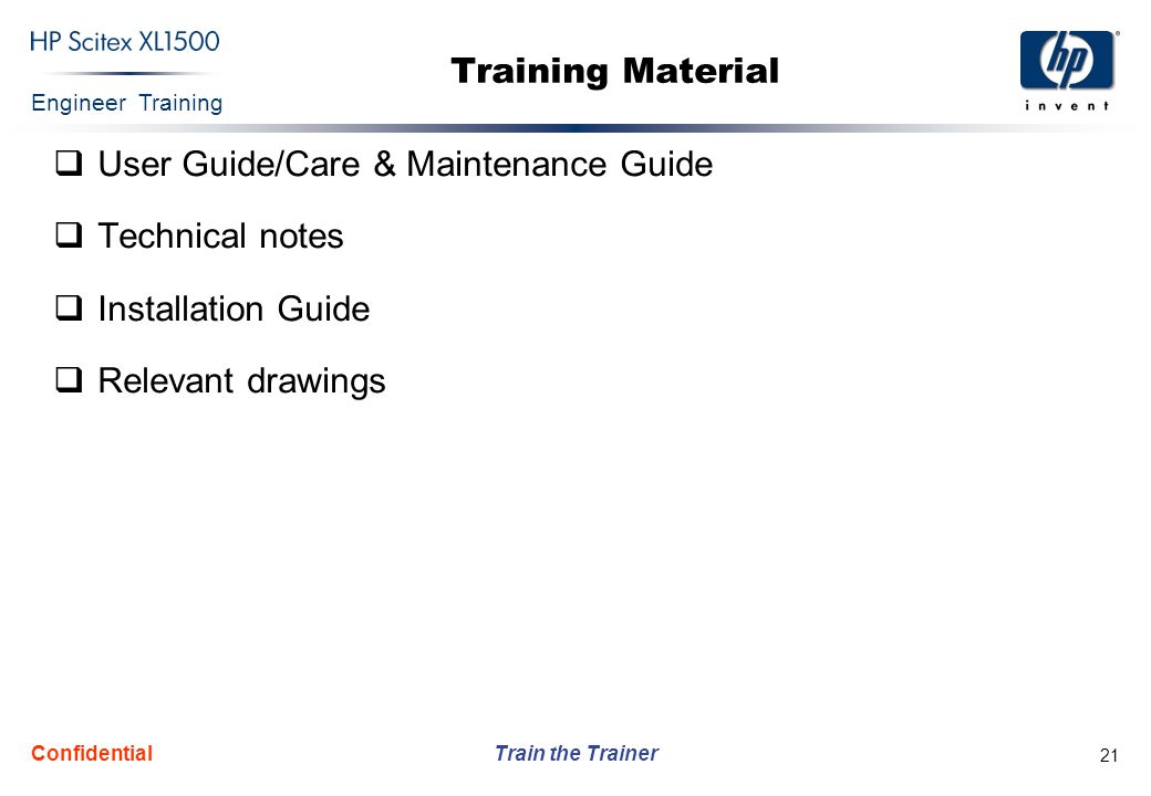 Engineer Training Train the Trainer Confidential 21 Training Material  User Guide/Care & Maintenance Guide  Technical notes  Installation Guide  R