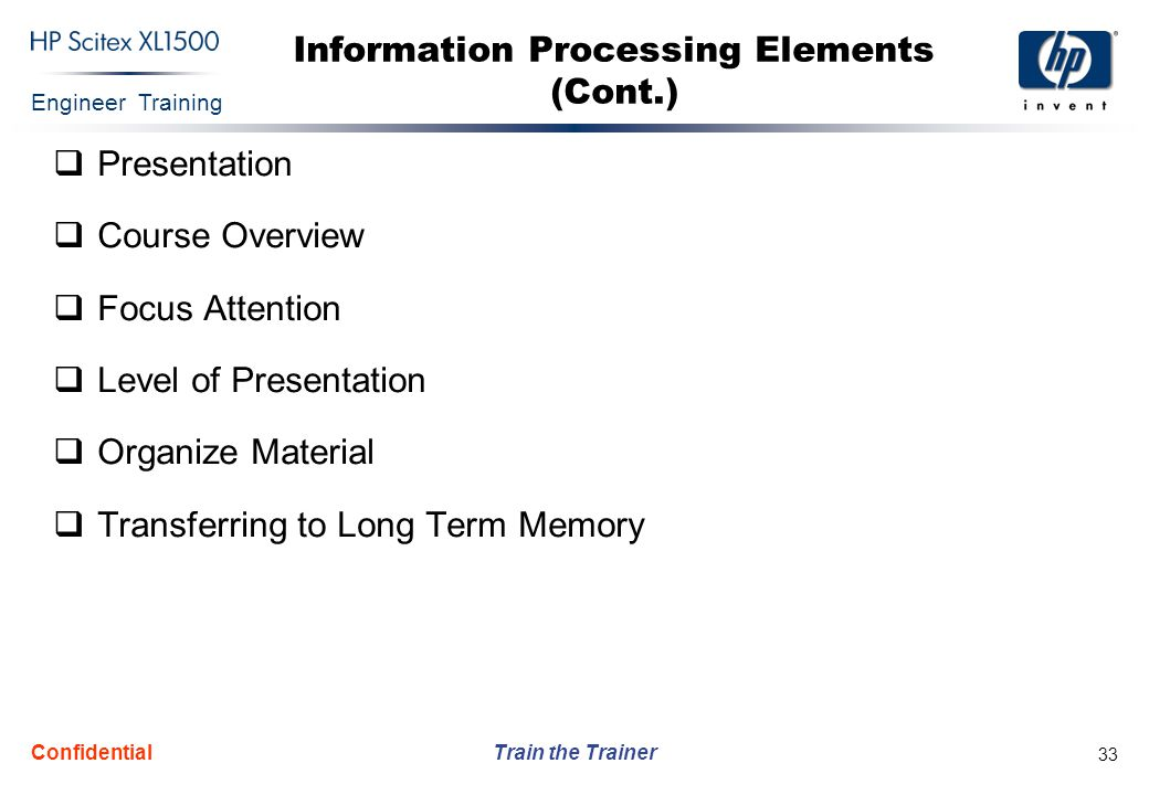 Engineer Training Train the Trainer Confidential 33 Information Processing Elements (Cont.)  Presentation  Course Overview  Focus Attention  Level