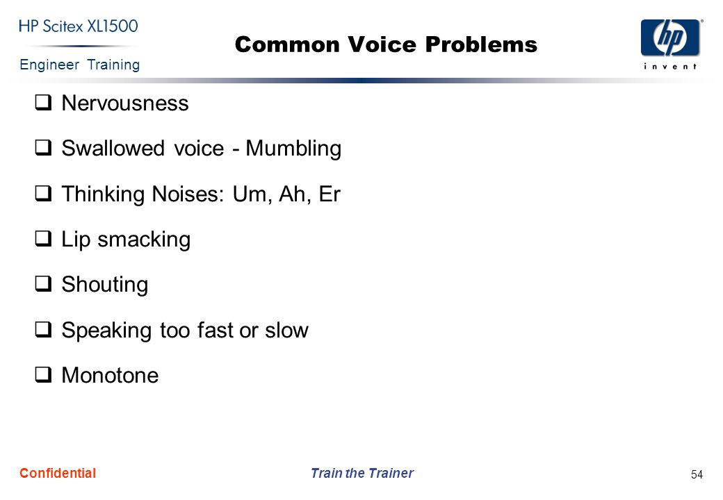 Engineer Training Train the Trainer Confidential 54 Common Voice Problems  Nervousness  Swallowed voice - Mumbling  Thinking Noises: Um, Ah, Er  L