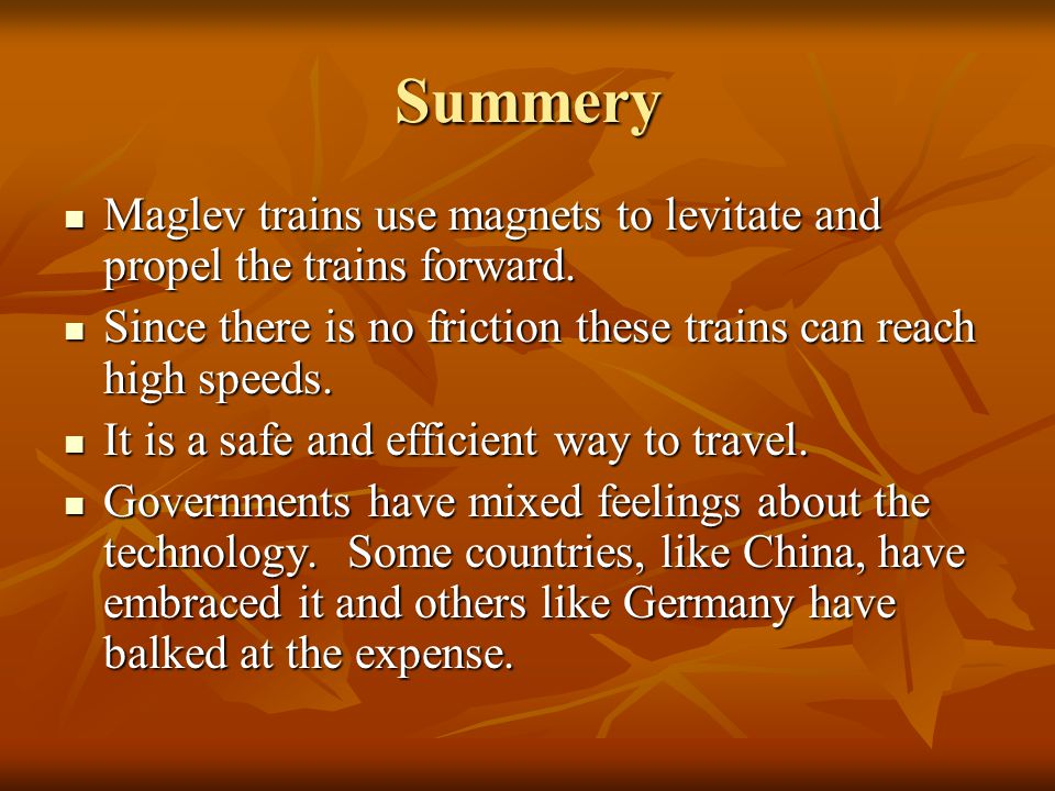Summery Maglev trains use magnets to levitate and propel the trains forward.