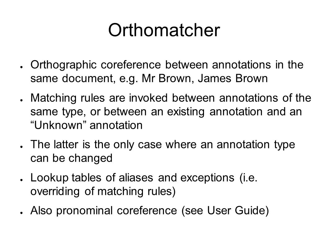 Orthomatcher ● Orthographic coreference between annotations in the same document, e.g.