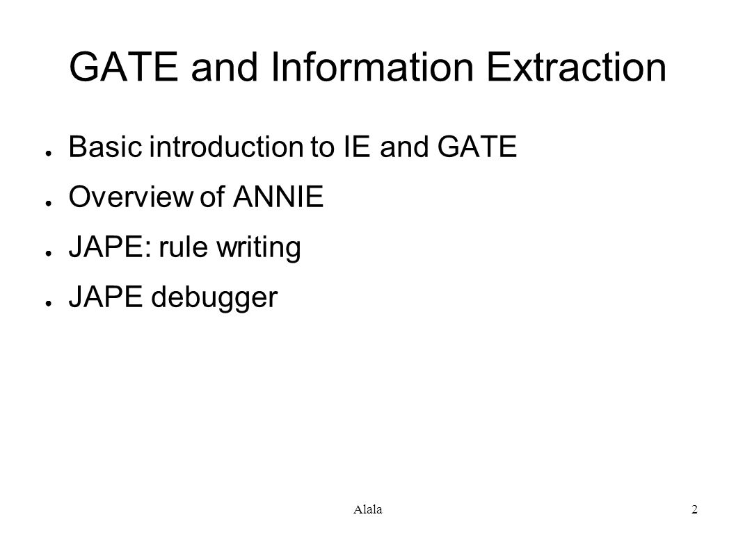 GATE and IE ● IE is one of the core tasks GATE is designed for ● IE is the basis for many other, more complex applications, e.g.