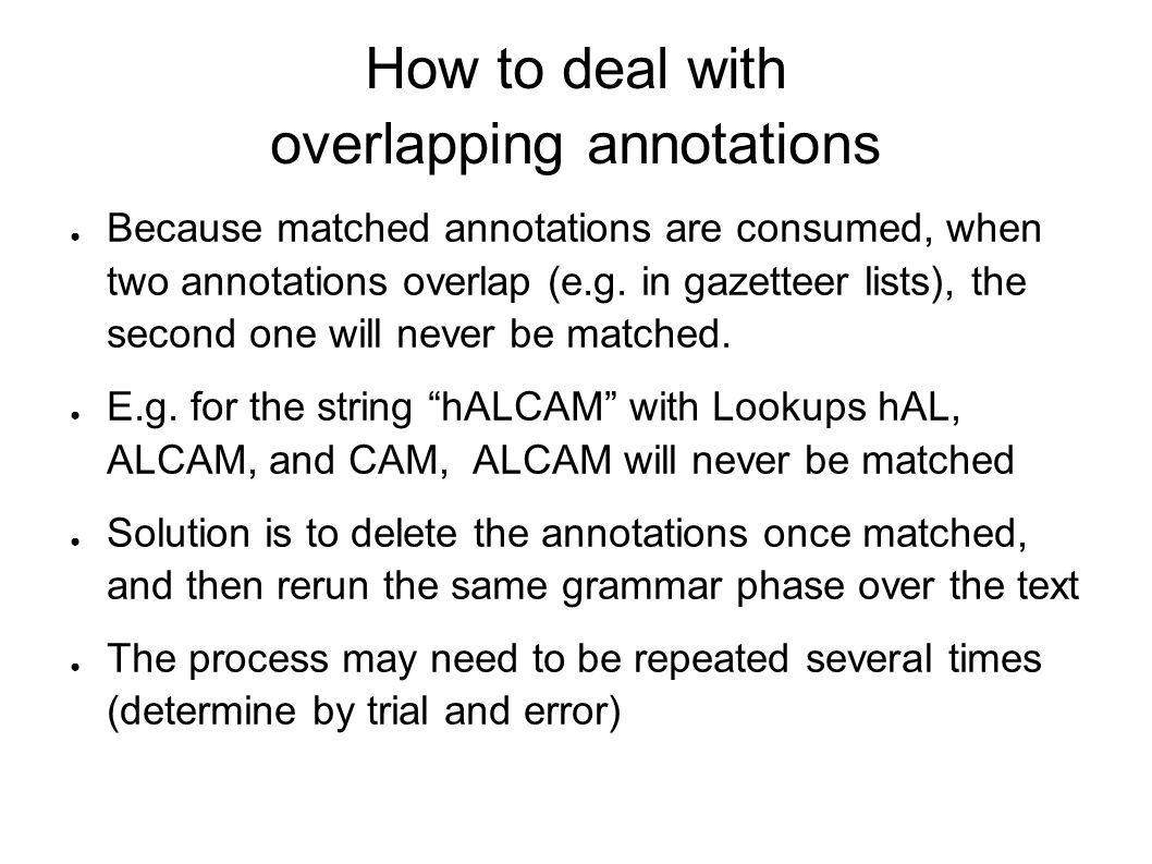 How to deal with overlapping annotations ● Because matched annotations are consumed, when two annotations overlap (e.g.
