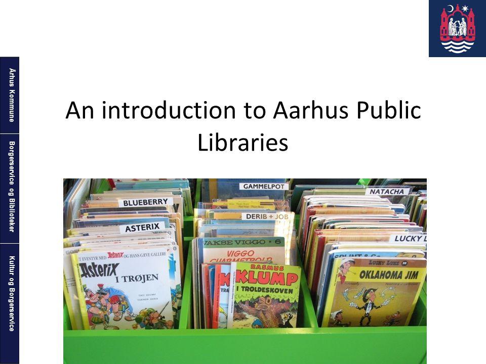 Århus Kommune Kultur og Borgerservice Borgerservice og Biblioteker An introduction to Aarhus Public Libraries