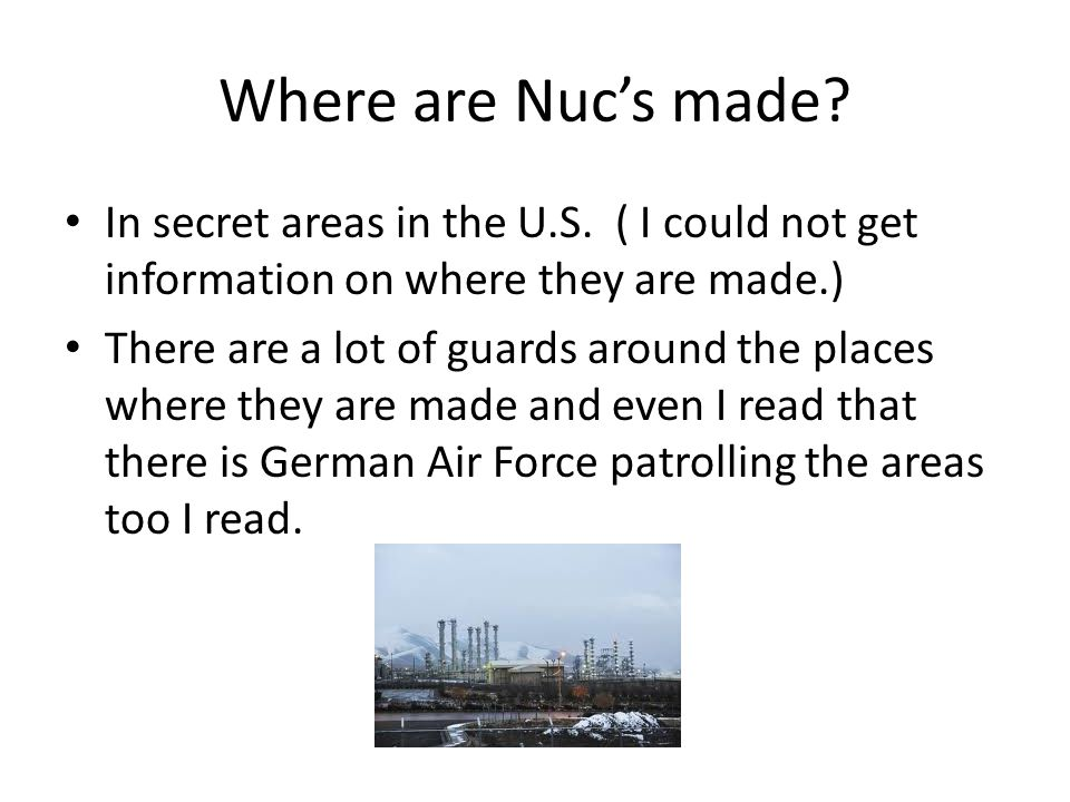 Where are Nuc's made. In secret areas in the U.S.