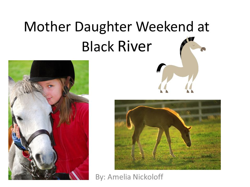 Mother Daughter Weekend at Black River By: Amelia Nickoloff