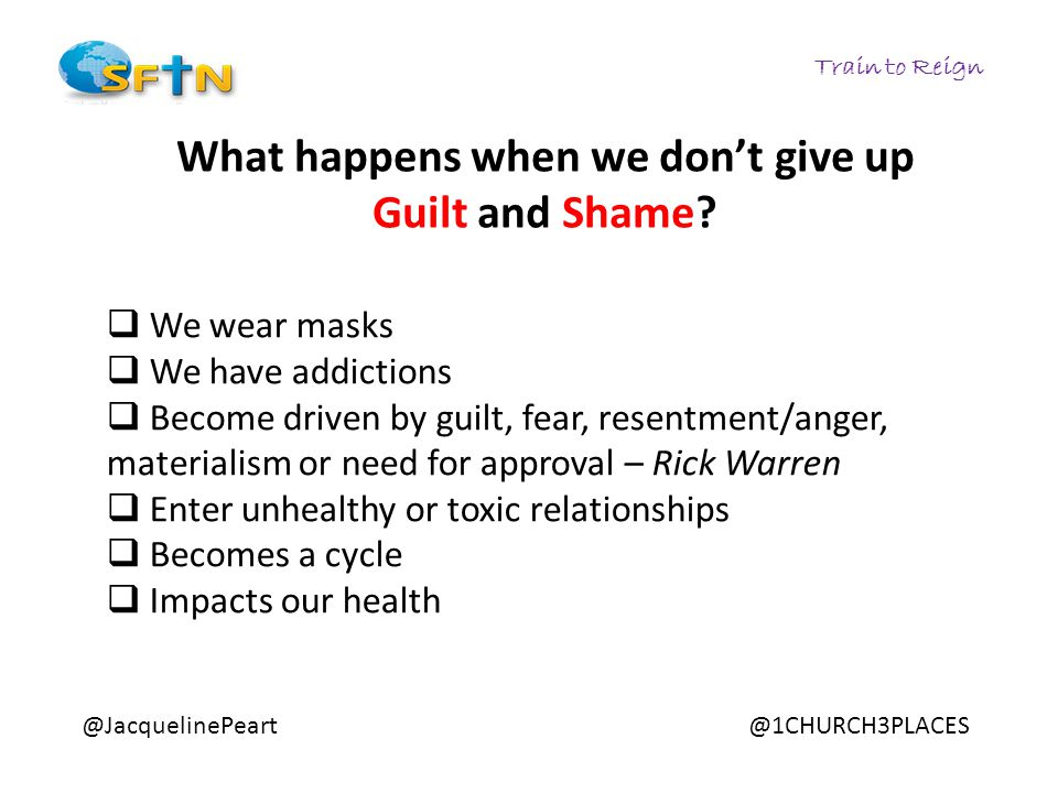 Train to Reign @JacquelinePeart@1CHURCH3PLACES What happens when we don't give up Guilt and Shame?  We wear masks  We have addictions  Become drive