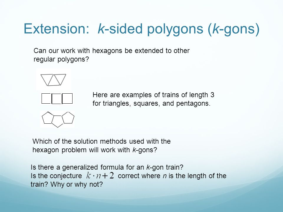 Extension: k-sided polygons (k-gons) Can our work with hexagons be extended to other regular polygons.