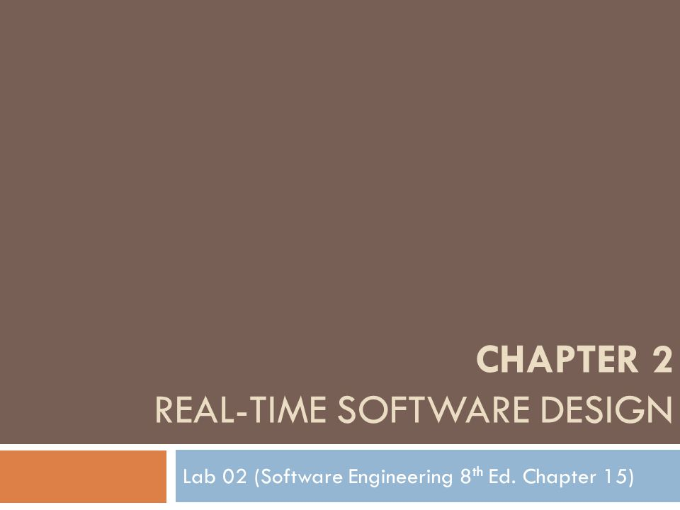 CHAPTER 2 REAL-TIME SOFTWARE DESIGN Lab 02 (Software Engineering 8 th Ed. Chapter 15)