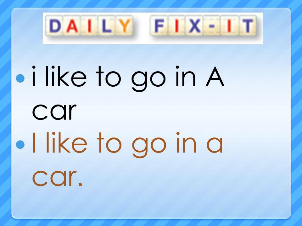 i like to go in A car I like to go in a car.