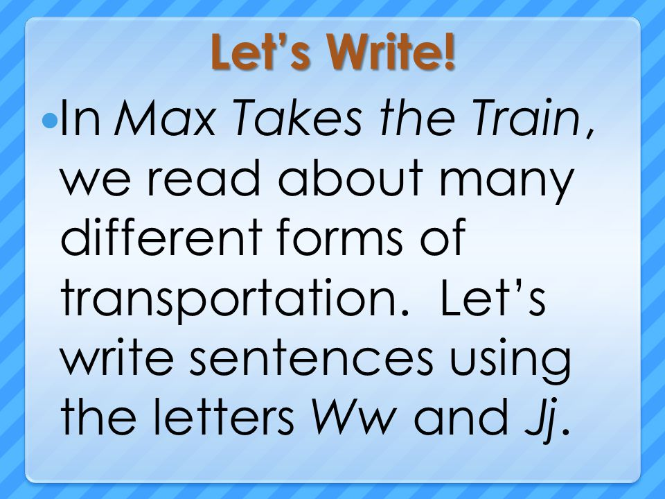 Let's Write. In Max Takes the Train, we read about many different forms of transportation.
