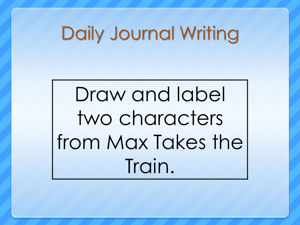 Daily Journal Writing Draw and label two characters from Max Takes the Train.