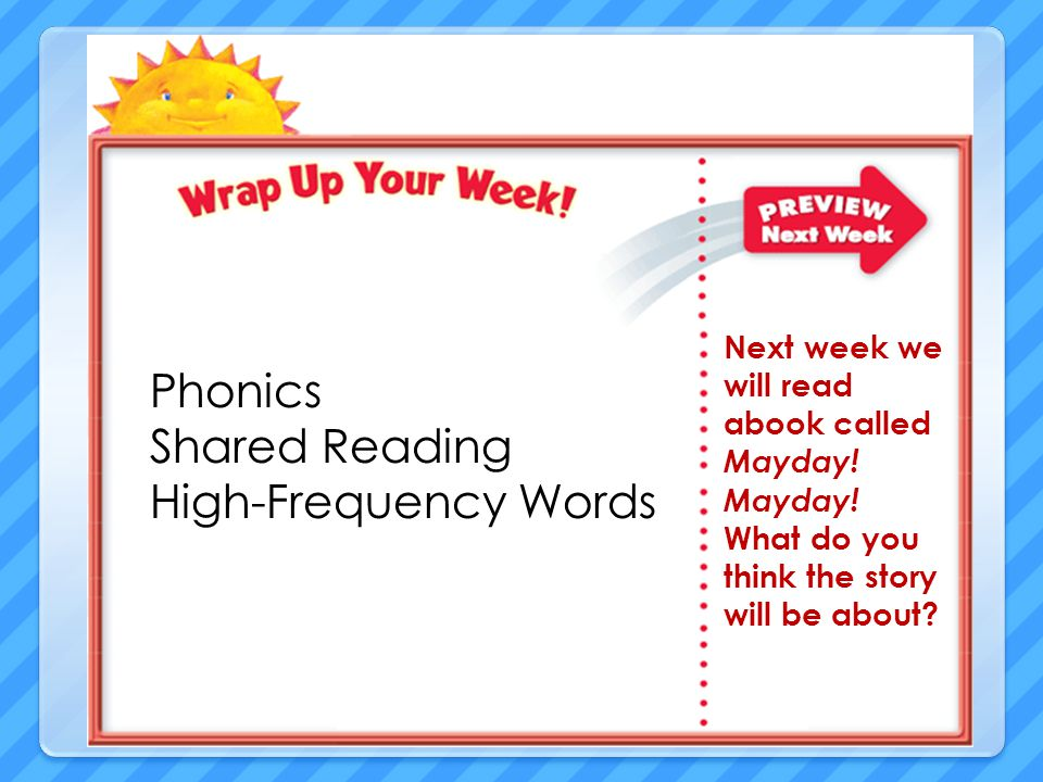 Phonics Shared Reading High-Frequency Words Next week we will read abook called Mayday.