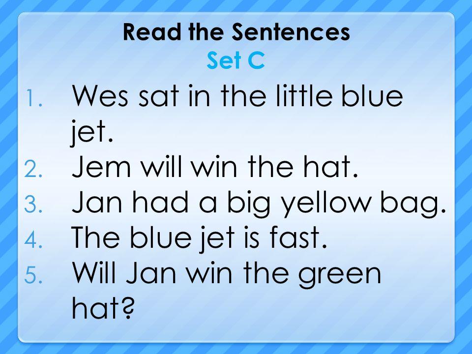 Read the Sentences Set C 1. Wes sat in the little blue jet.