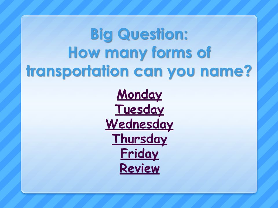 Tuesday What forms of transportation can be yellow, blue, or green?