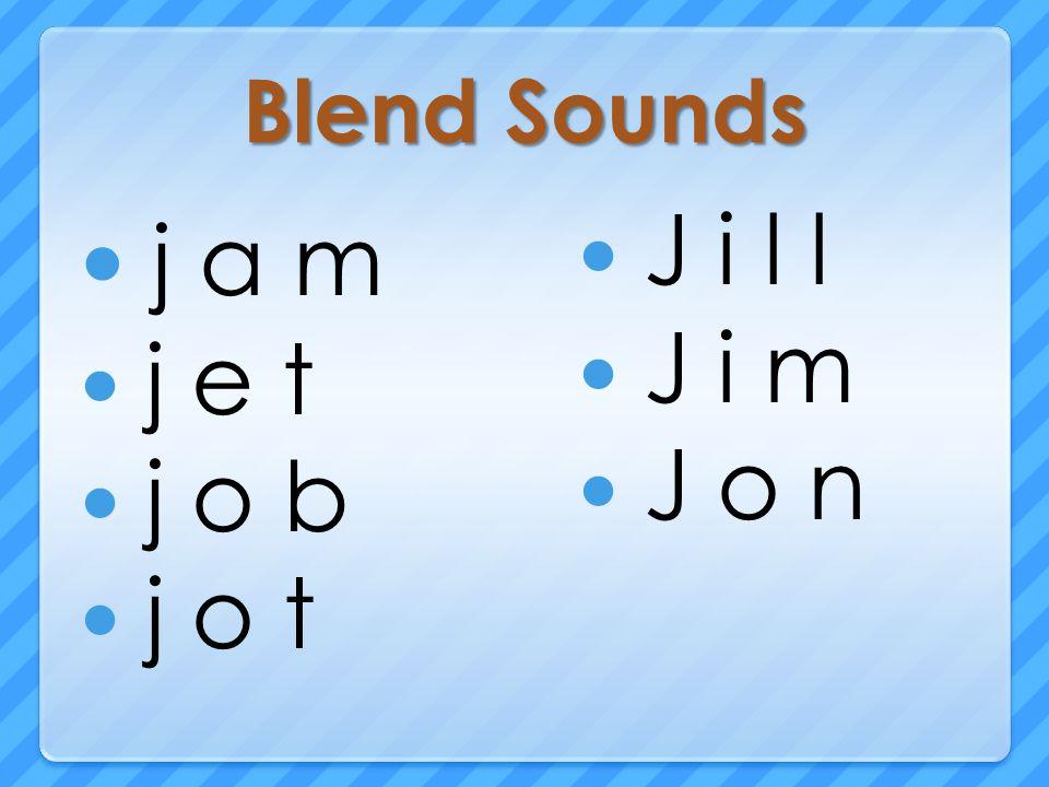 Blend Sounds j a m j e t j o b j o t J i l l J i m J o n
