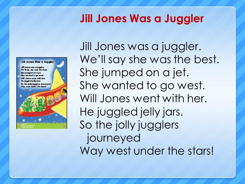 Jill Jones Was a Juggler Jill Jones was a juggler.