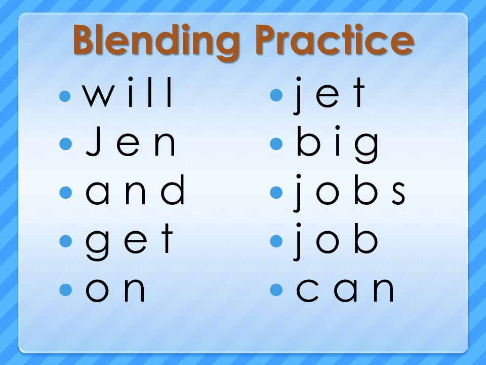 Blending Practice w i l l J e n a n d g e t o n j e t b i g j o b s j o b c a n