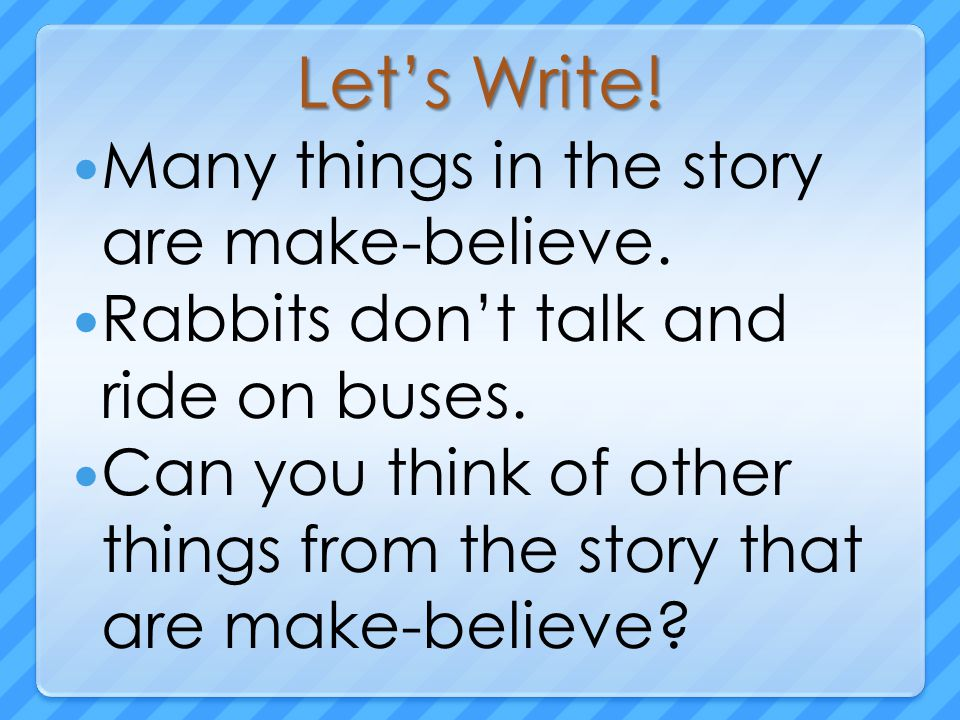 Let's Write. Many things in the story are make-believe.