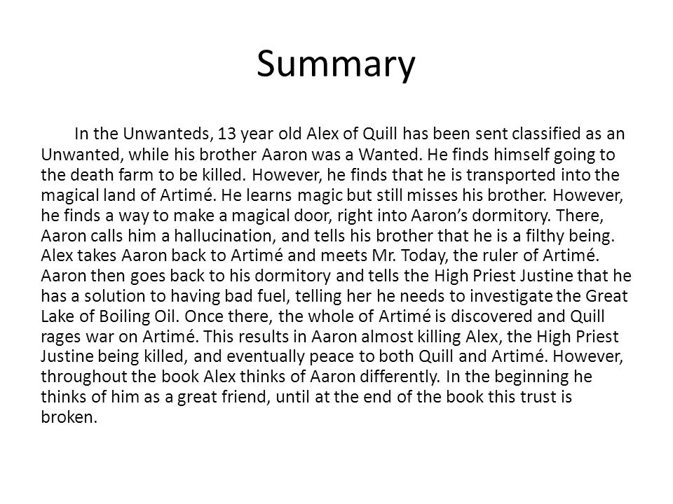 Summary In the Unwanteds, 13 year old Alex of Quill has been sent classified as an Unwanted, while his brother Aaron was a Wanted.