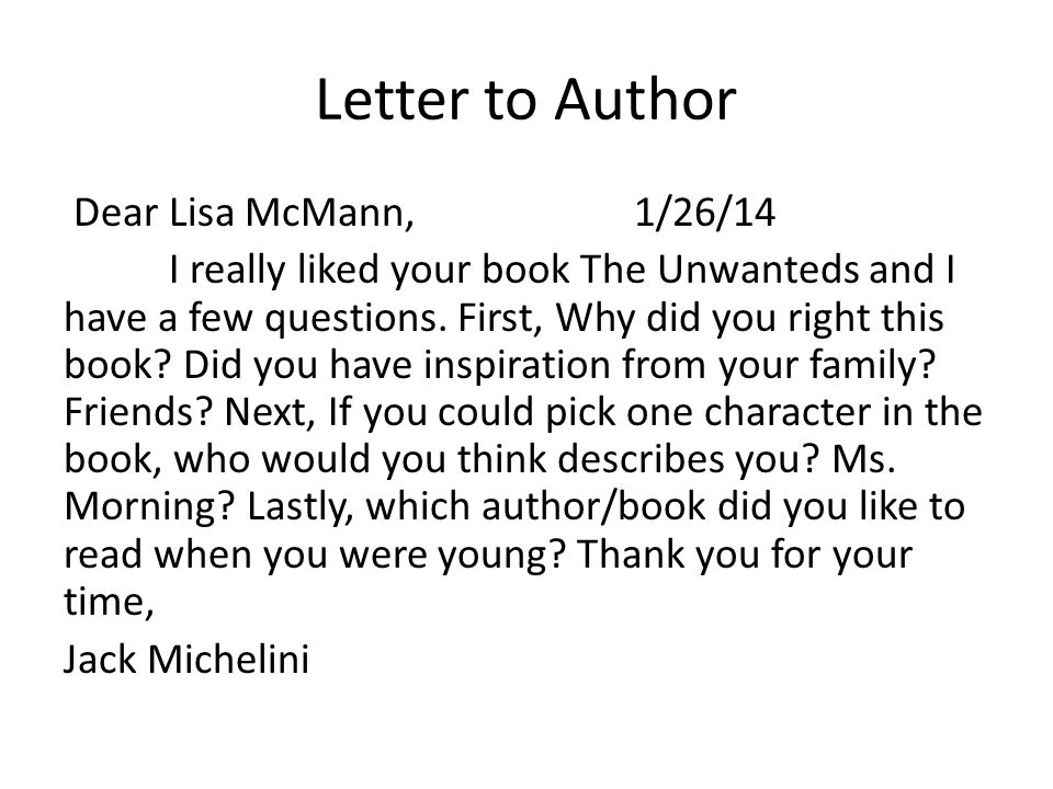Letter to Author Dear Lisa McMann, 1/26/14 I really liked your book The Unwanteds and I have a few questions. First, Why did you right this book? Did