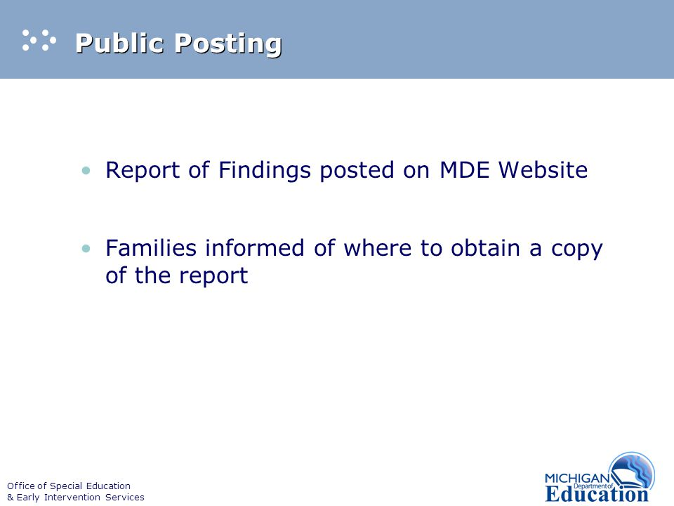 Office of Special Education & Early Intervention Services Summary Following Focused Monitoring the district or service area will receive a report of findings.