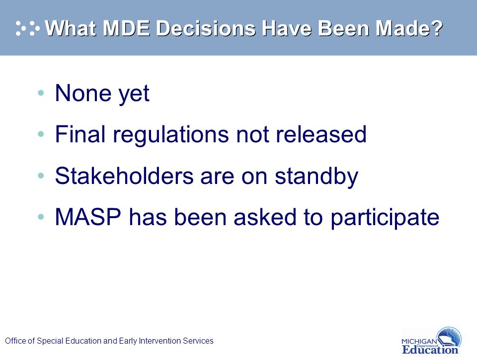 Office of Special Education and Early Intervention Services What MDE Decisions Have Been Made.