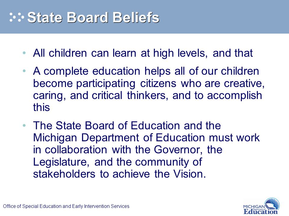 Office of Special Education and Early Intervention Services State Board Beliefs All children can learn at high levels, and that A complete education h