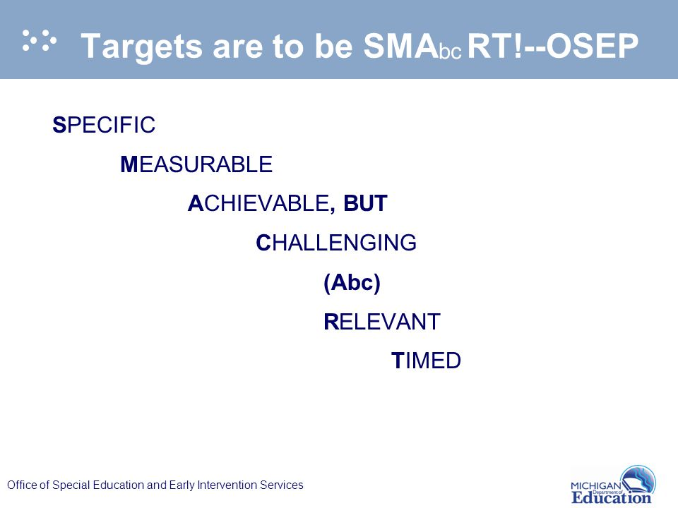 Office of Special Education and Early Intervention Services Targets are to be SMA RT!--OSEP SPECIFIC MEASURABLE ACHIEVABLE, BUT CHALLENGING (Abc) RELE