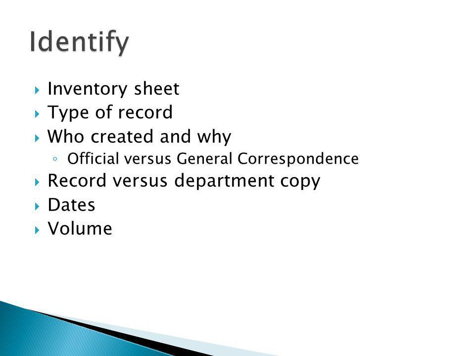  Identify what you have  Find the record series on retention schedule ◦ Title ◦ Contents ◦ Dates ◦ Volume  Fill out destruction certificate, sign it and send to Records Management for approval  After receiving official approval then destroy records!!.