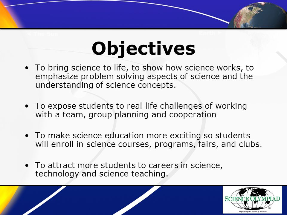 Objectives To bring science to life, to show how science works, to emphasize problem solving aspects of science and the understanding of science concepts.