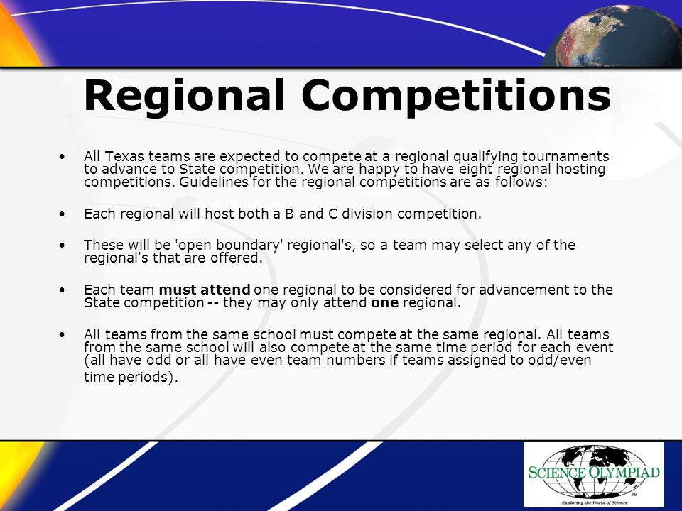 Regional Competitions All Texas teams are expected to compete at a regional qualifying tournaments to advance to State competition.