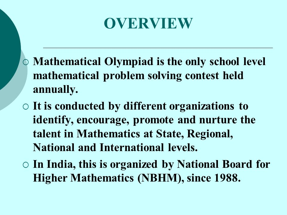  For last 15 years KVS has been conducting its own Mathematical Olympiad Programme which is supplemented by INMO Indian Mathematical Olympiad conducted by NBHM( National Board of Higher Mathematics), Deptt of Atomic Energy of India.