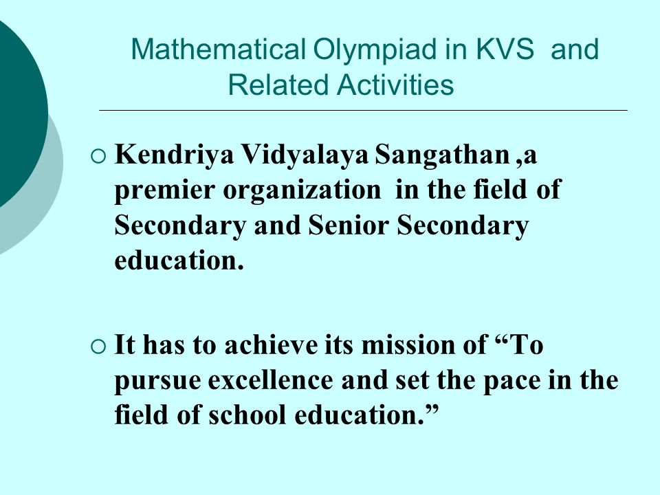 Mathematical Olympiad in KVS and Related Activities  Kendriya Vidyalaya Sangathan,a premier organization in the field of Secondary and Senior Seconda