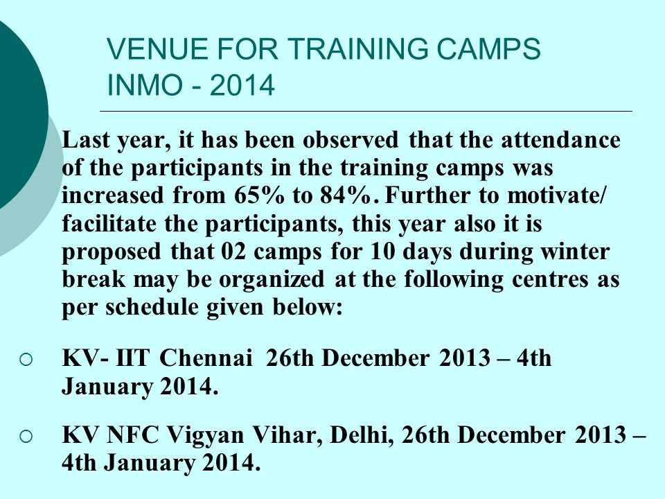 VENUE FOR TRAINING CAMPS INMO - 2014  Last year, it has been observed that the attendance of the participants in the training camps was increased fro