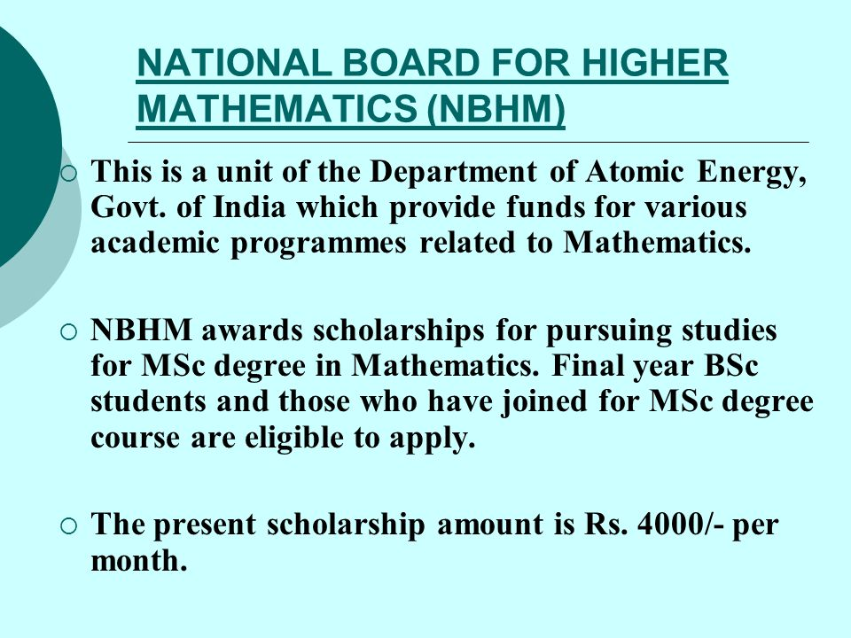 NATIONAL BOARD FOR HIGHER MATHEMATICS (NBHM)  This is a unit of the Department of Atomic Energy, Govt. of India which provide funds for various acade