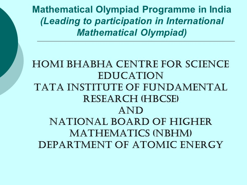 Stage 4: International Mathematical Olympiad (IMO):  The six member team selected at the end of IMOTC, accompanied by a leader and a deputy leader and an observer represents India at IMO.