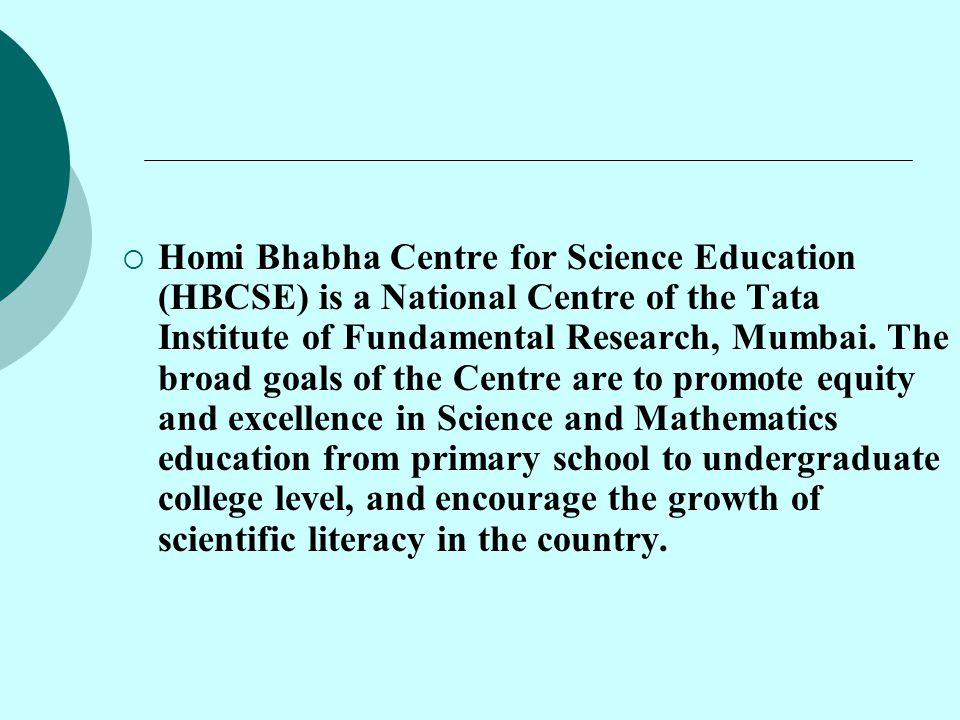  To these ends it carries out a wide spectrum of inter-related activities, which may be viewed under three broad categories: (a) Research and Development, (b) Teacher Orientation and Science Popularization, and (c) Olympiads and other Students Nurture Programmes.