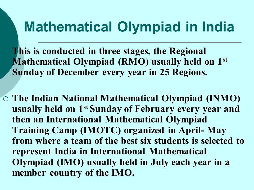 Result of IMO & India's position Rank201320122011 IChinaKoreaChina IIKoreaChinaUSA IIIUSA Singapore India's Rank 29 th 11 th 23 rd