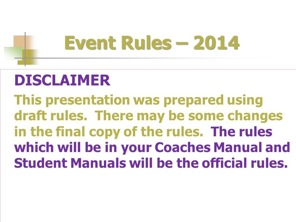 Event Rules – 2014 DISCLAIMER This presentation was prepared using draft rules. There may be some changes in the final copy of the rules. The rules wh