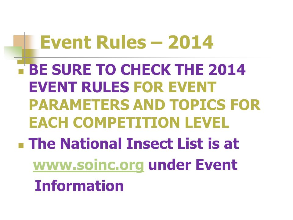Event Rules – 2014 BE SURE TO CHECK THE 2014 EVENT RULES FOR EVENT PARAMETERS AND TOPICS FOR EACH COMPETITION LEVEL The National Insect List is at www