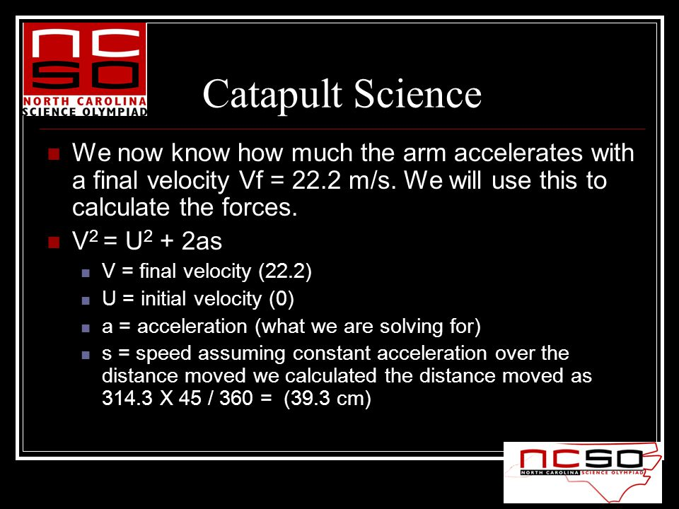 We now know how much the arm accelerates with a final velocity Vf = 22.2 m/s. We will use this to calculate the forces. V 2 = U 2 + 2as V = final velo