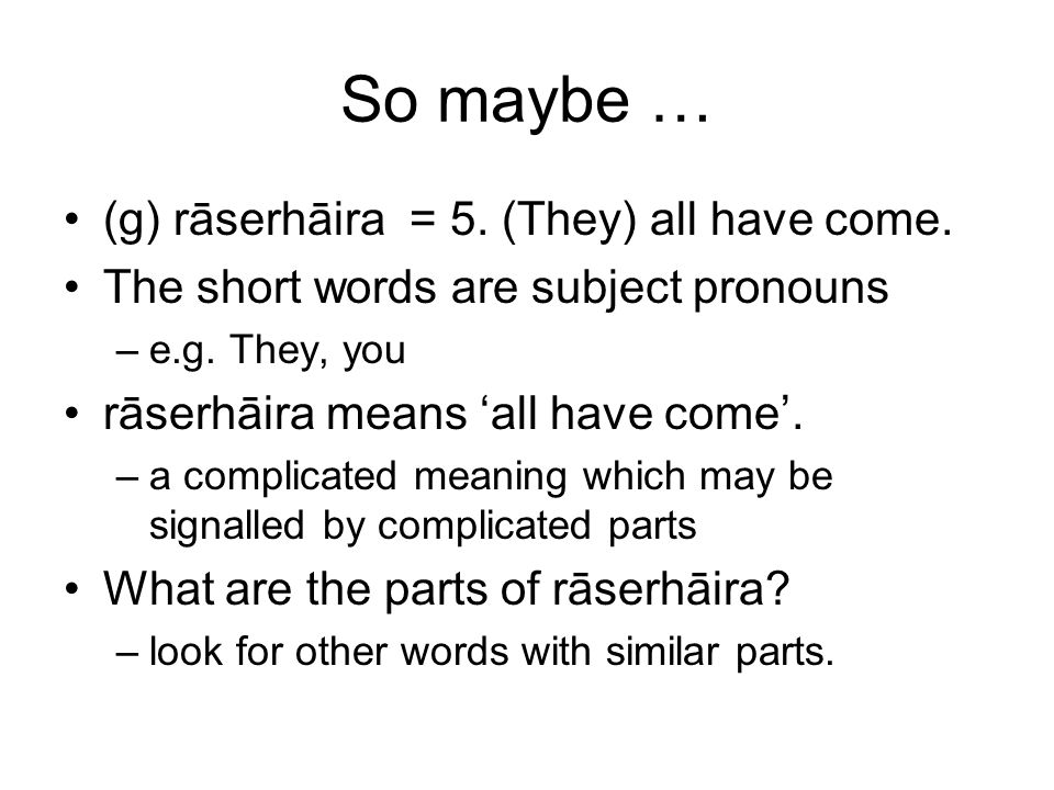 So maybe … (g) rāserhāira = 5. (They) all have come.