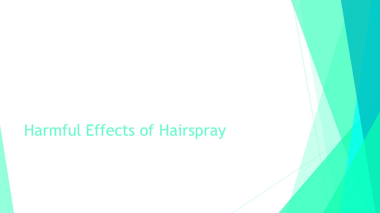 Headaches and Lightheadness Hairspray causes headaches and lightheadedness because when the hairspray dries it might drip down to your eyes and into your nose.