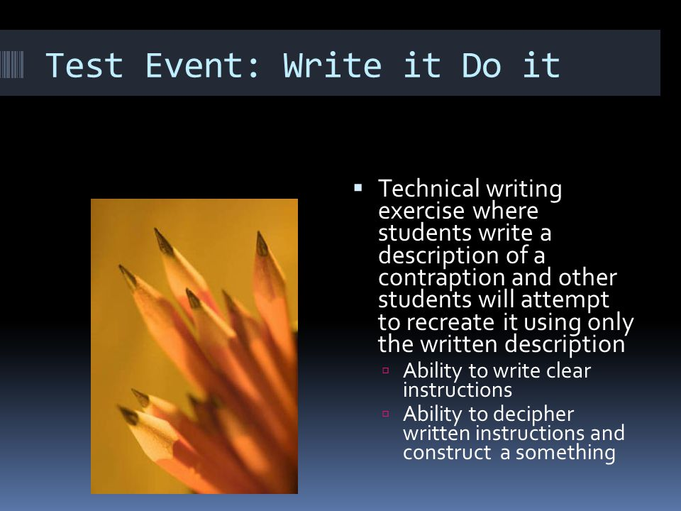 Test Event: Write it Do it  Technical writing exercise where students write a description of a contraption and other students will attempt to recreat