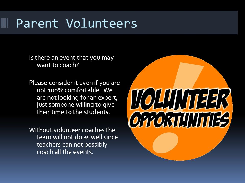 Parent Volunteers Is there an event that you may want to coach? Please consider it even if you are not 100% comfortable. We are not looking for an exp